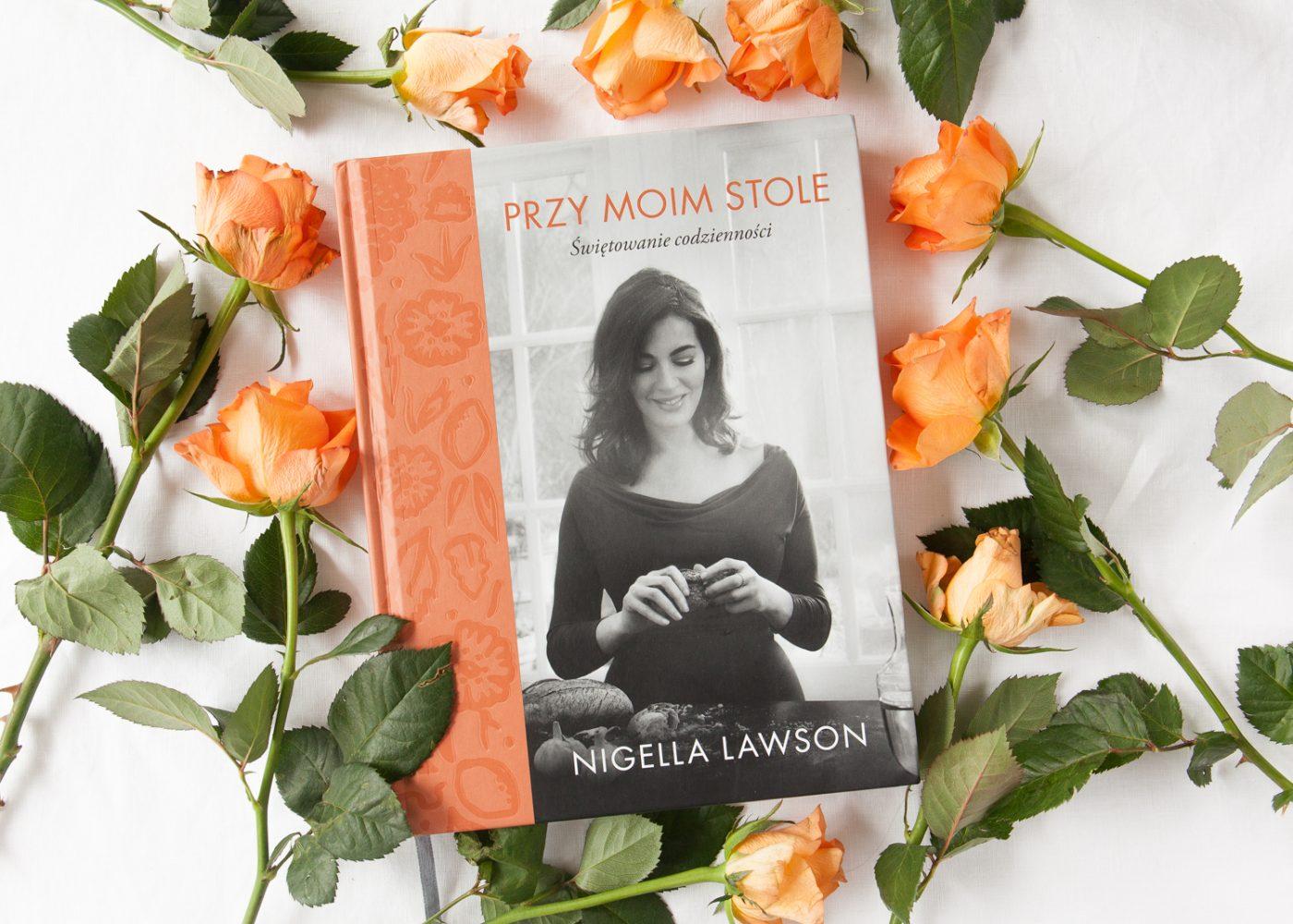 """Nigella Lawson ,,Przy moim stole. Świętowanie codzienności"""" recenzja"""